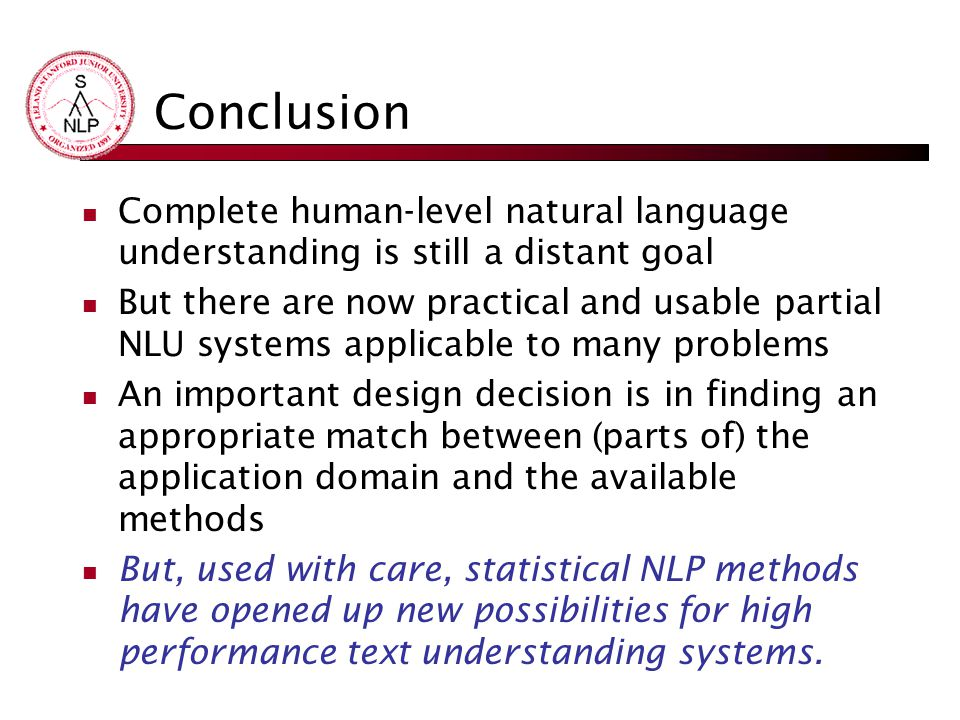 Conclusion Complete human-level natural language understanding is still a distant goal.