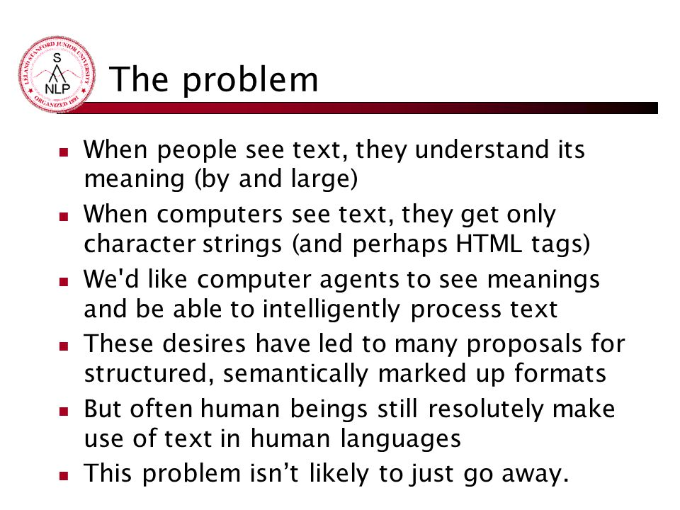 The problem When people see text, they understand its meaning (by and large)
