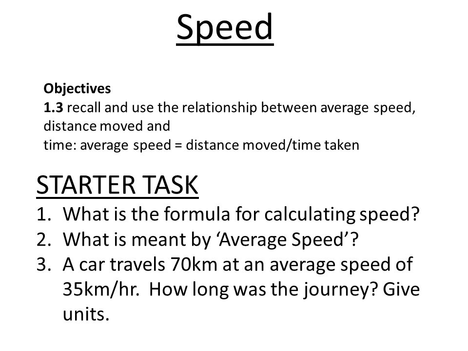 Speed STARTER TASK What is the formula for calculating speed