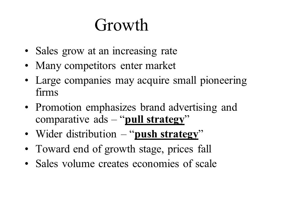 Growth Sales grow at an increasing rate Many competitors enter market