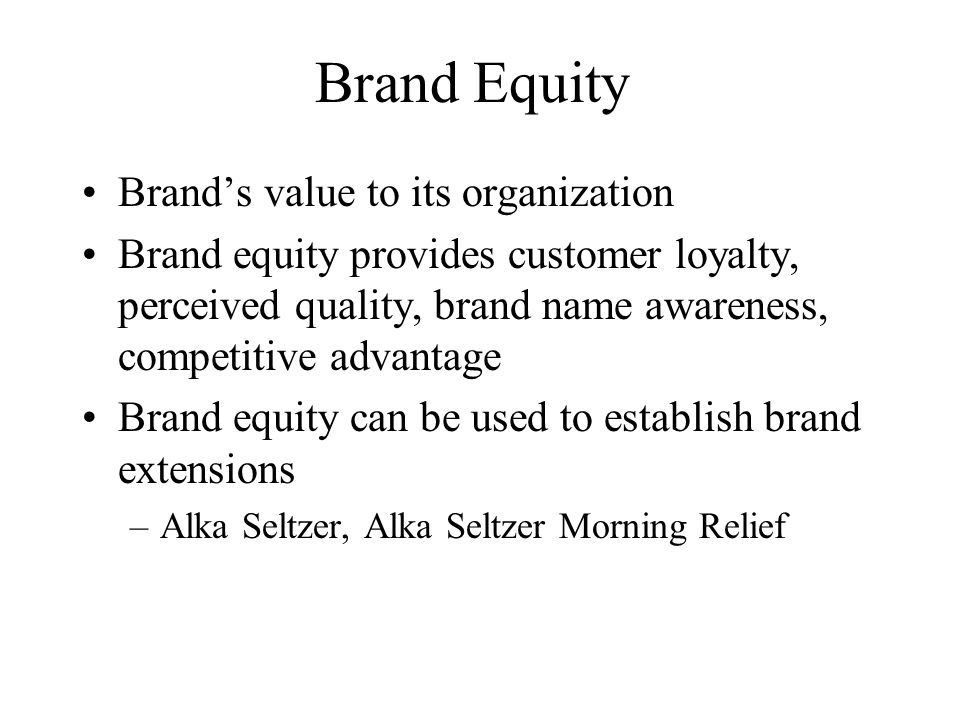 Brand Equity Brand's value to its organization