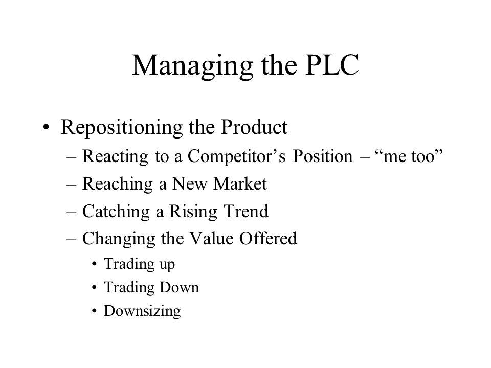 Managing the PLC Repositioning the Product