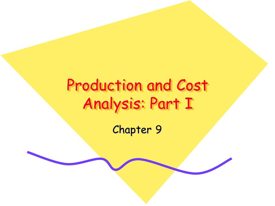 Production and Cost Analysis: Part I