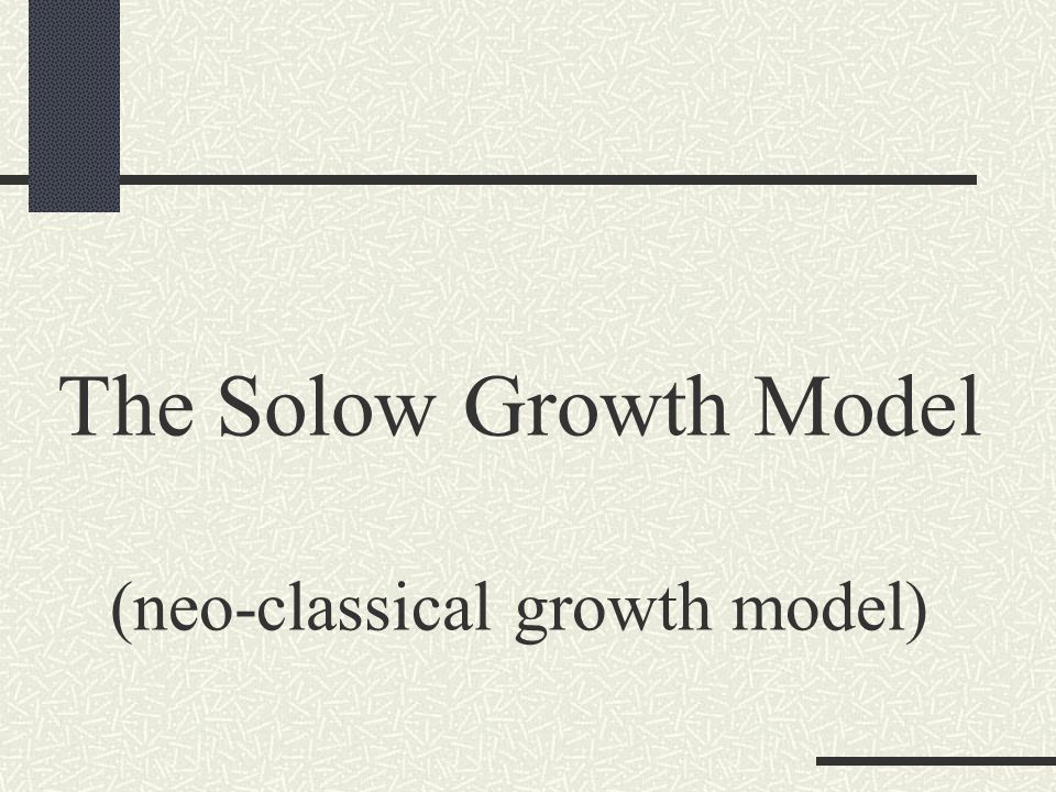 The Solow Growth Model (neo-classical growth model)