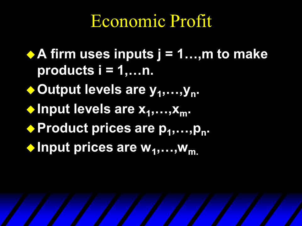 Economic Profit A firm uses inputs j = 1…,m to make products i = 1,…n.