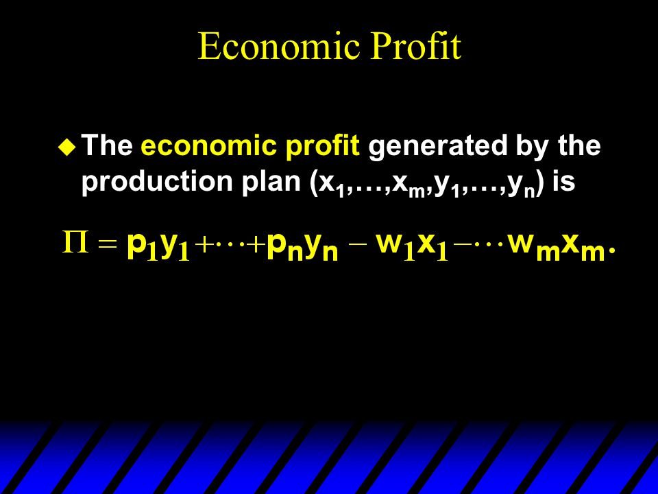 Economic Profit The economic profit generated by the production plan (x1,…,xm,y1,…,yn) is