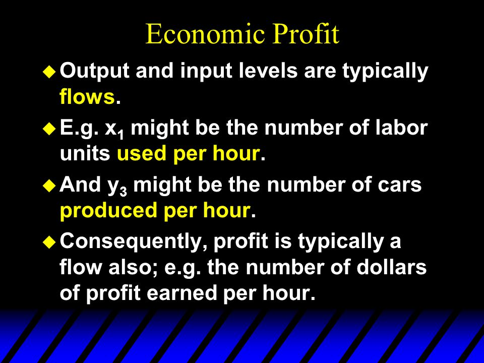 Economic Profit Output and input levels are typically flows.