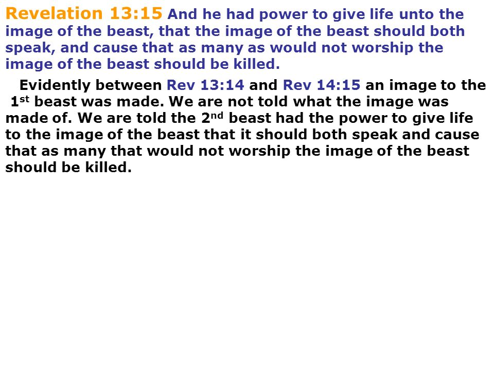 Revelation 13:15 And he had power to give life unto the image of the beast, that the image of the beast should both speak, and cause that as many as would not worship the image of the beast should be killed.