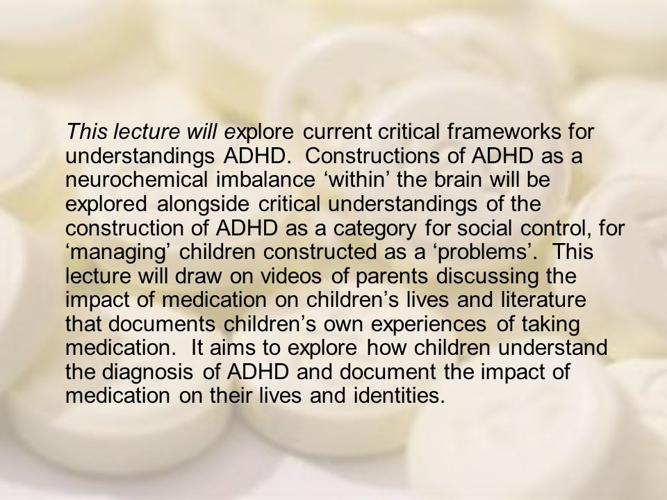 This lecture will explore current critical frameworks for understandings ADHD.