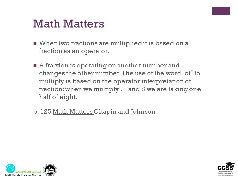 Math Matters When two fractions are multiplied it is based on a fraction as an operator.