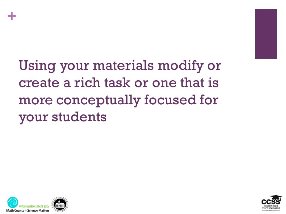 Using your materials modify or create a rich task or one that is more conceptually focused for your students