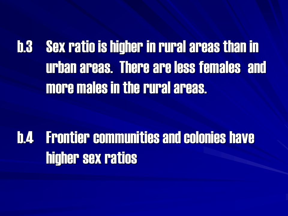 b. 3. Sex ratio is higher in rural areas than in. urban areas