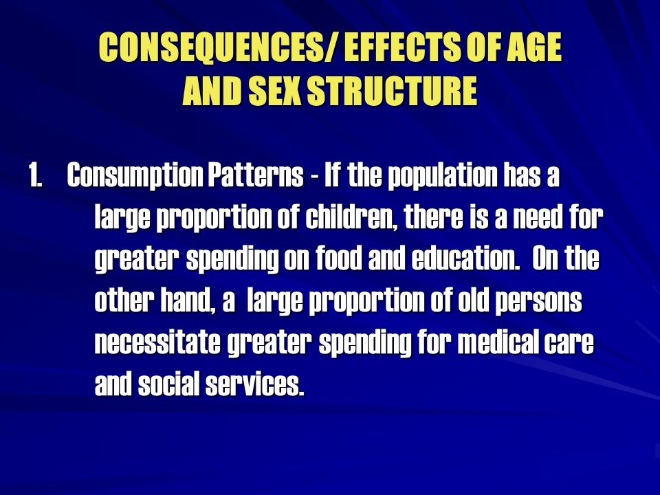 CONSEQUENCES/ EFFECTS OF AGE AND SEX STRUCTURE