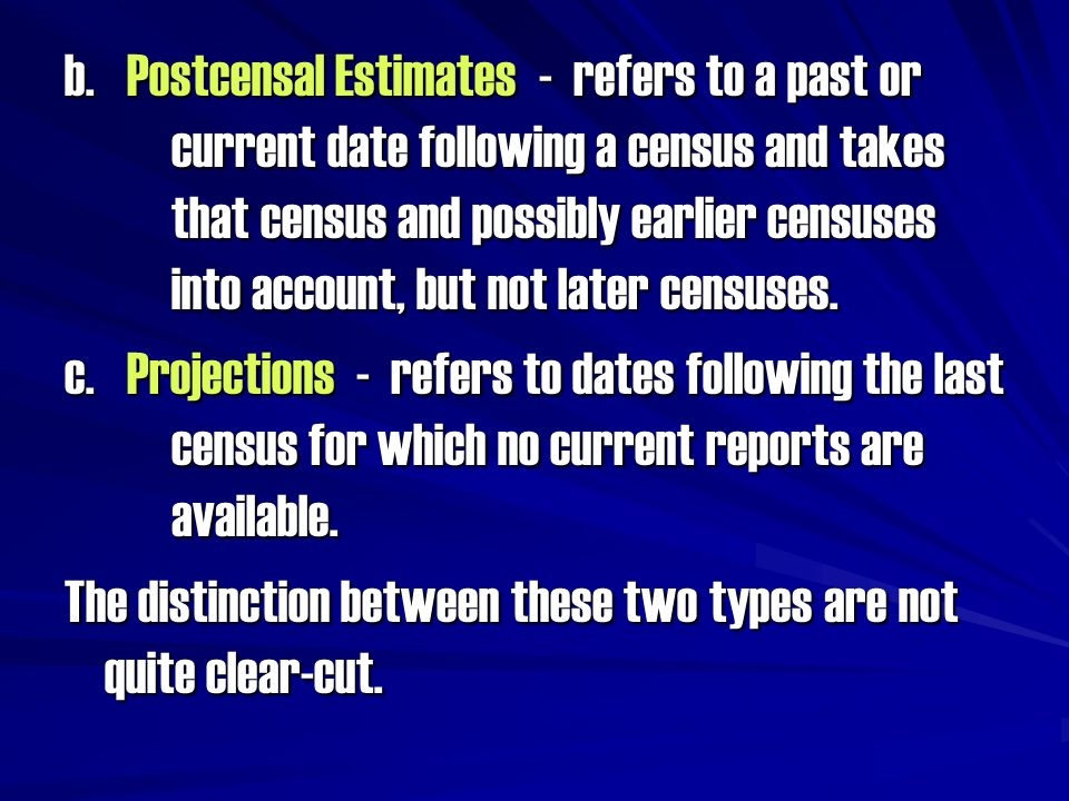 b. Postcensal Estimates - refers to a past or