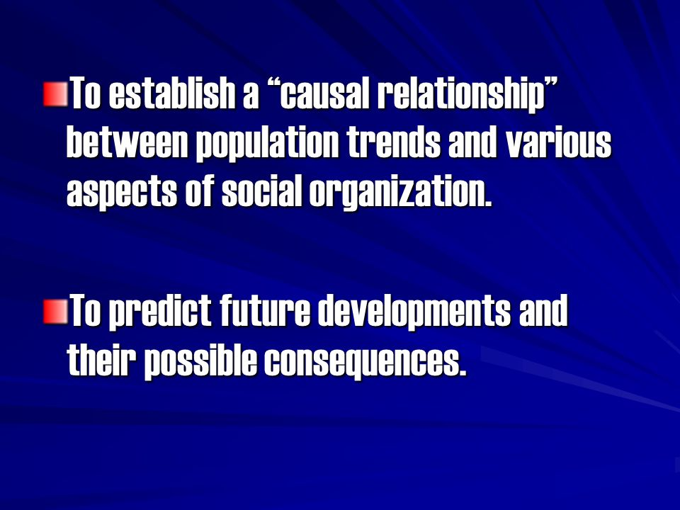 To establish a causal relationship between population trends and various aspects of social organization.