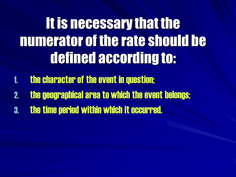 It is necessary that the numerator of the rate should be defined according to: