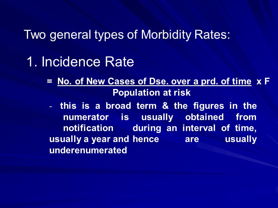1. Incidence Rate Two general types of Morbidity Rates: