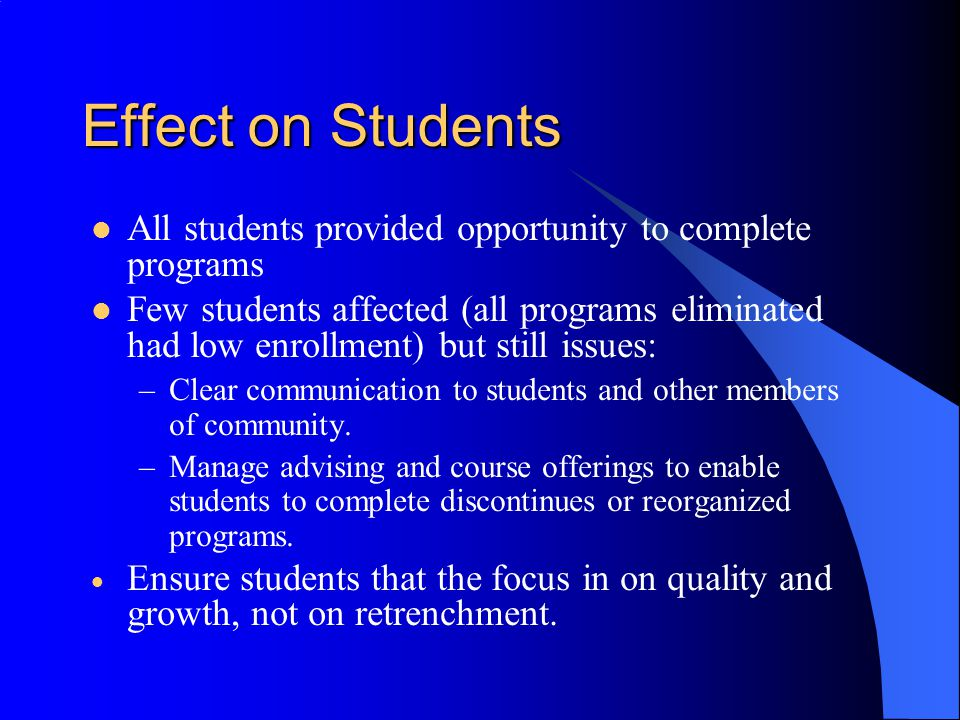 Effect on Students All students provided opportunity to complete programs.