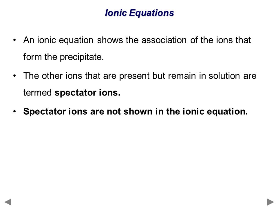 Ionic Equations An ionic equation shows the association of the ions that form the precipitate.