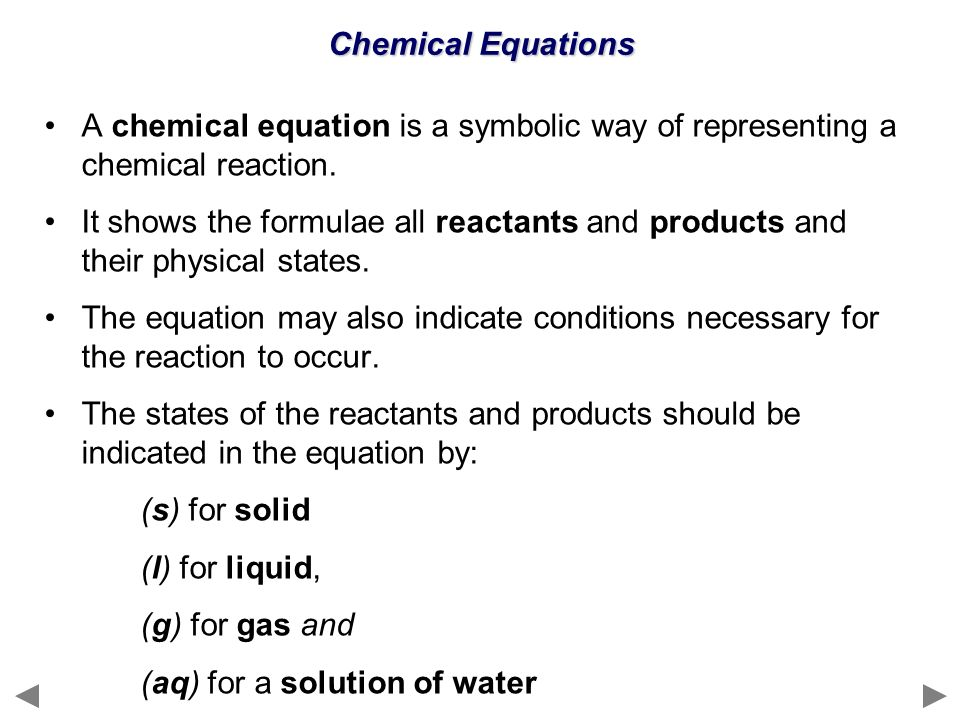 Chemical Equations A chemical equation is a symbolic way of representing a chemical reaction.