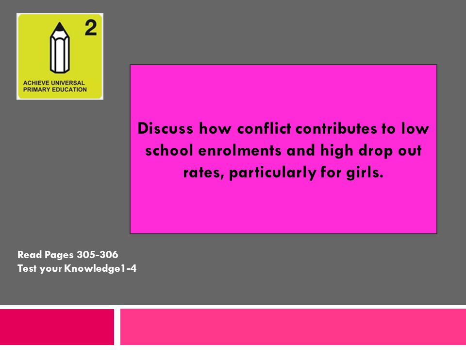 Discuss how conflict contributes to low school enrolments and high drop out rates, particularly for girls.