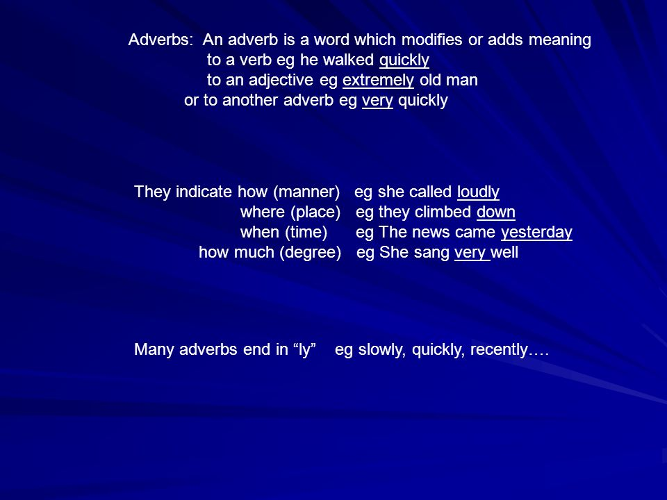 Adverbs: An adverb is a word which modifies or adds meaning