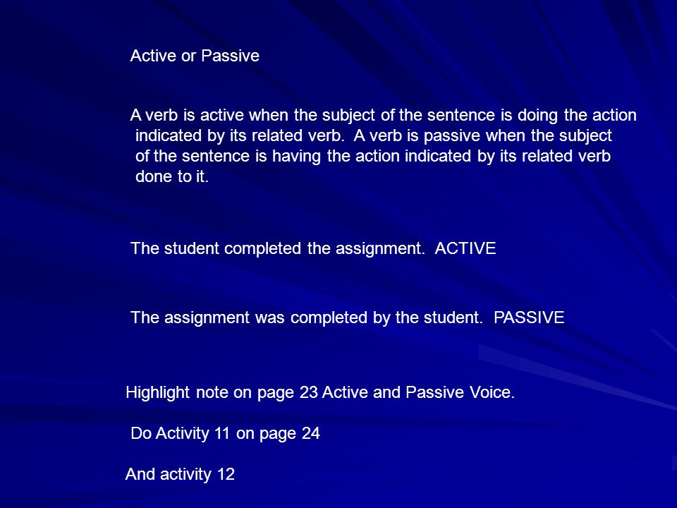 Active or Passive A verb is active when the subject of the sentence is doing the action.