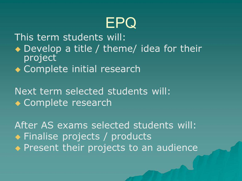 EPQ This term students will: