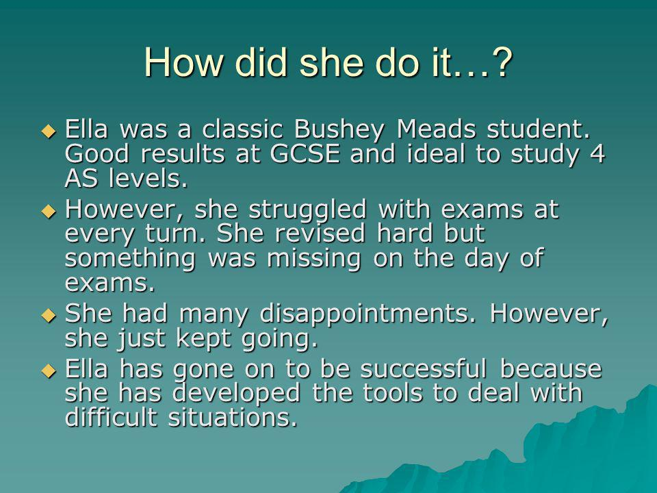 How did she do it… Ella was a classic Bushey Meads student. Good results at GCSE and ideal to study 4 AS levels.