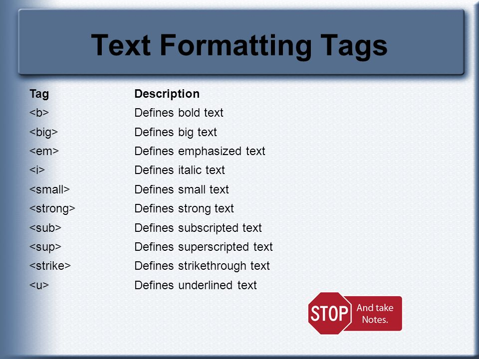 Text Formatting Tags Tag Description <b> Defines bold text