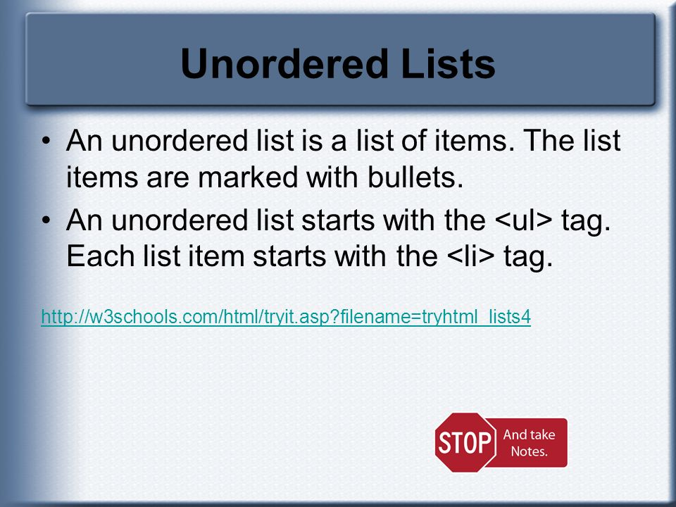Unordered Lists An unordered list is a list of items. The list items are marked with bullets.