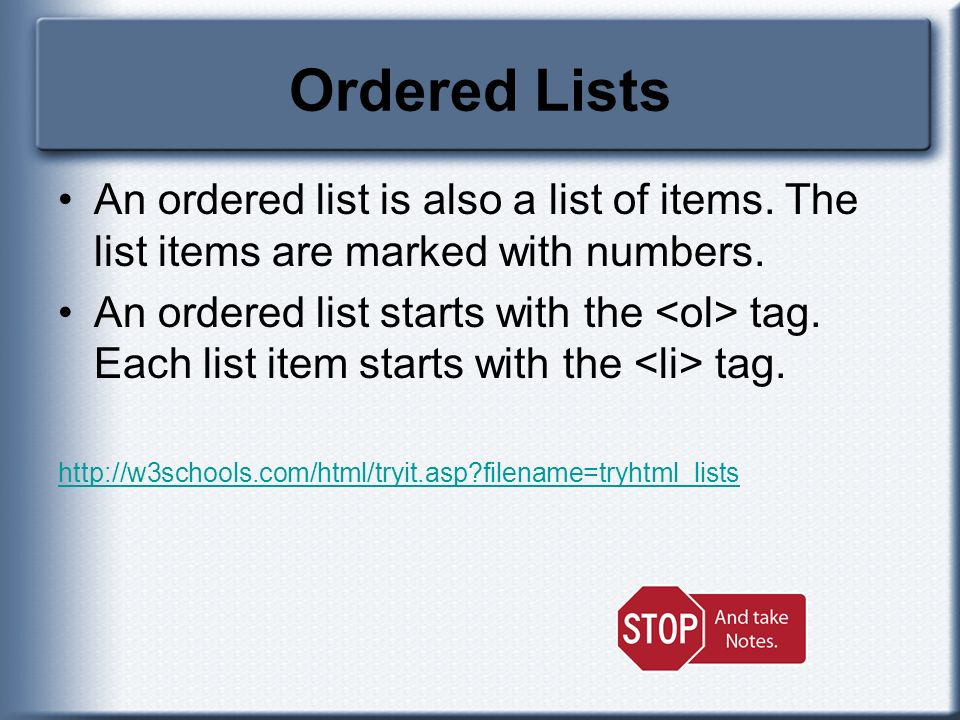 Ordered Lists An ordered list is also a list of items. The list items are marked with numbers.