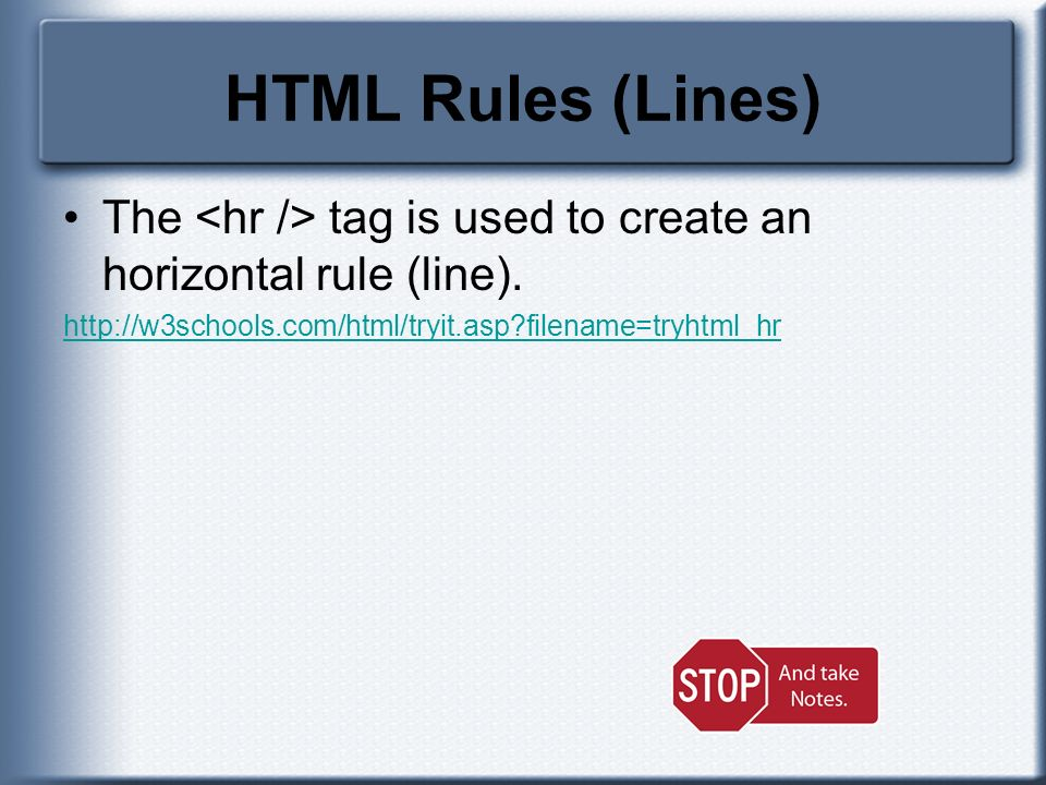 HTML Rules (Lines) The <hr /> tag is used to create an horizontal rule (line).