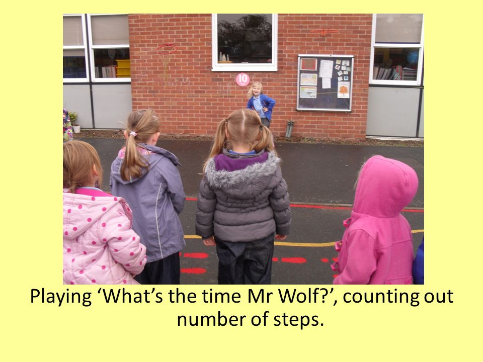 Playing 'What's the time Mr Wolf ', counting out number of steps.