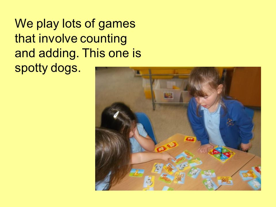 We play lots of games that involve counting and adding