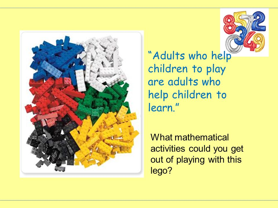 Adults who help children to play are adults who help children to learn.