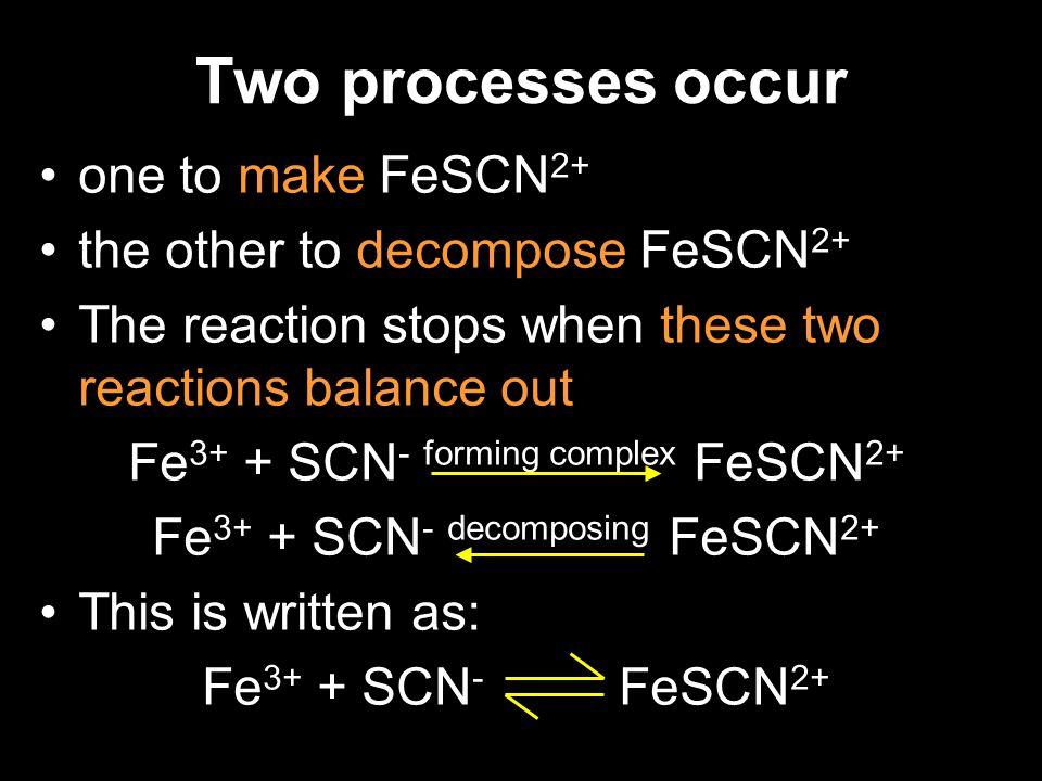 Two processes occur one to make FeSCN2+ the other to decompose FeSCN2+