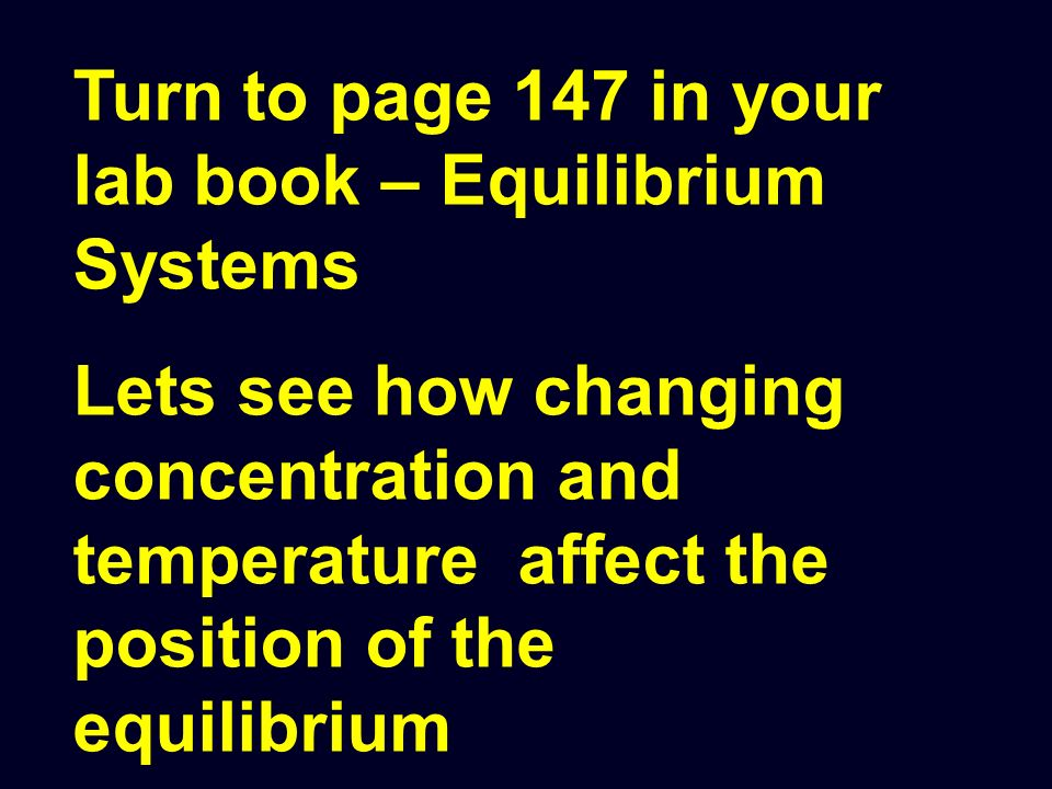 Turn to page 147 in your lab book – Equilibrium Systems