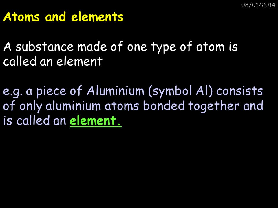 A substance made of one type of atom is called an element