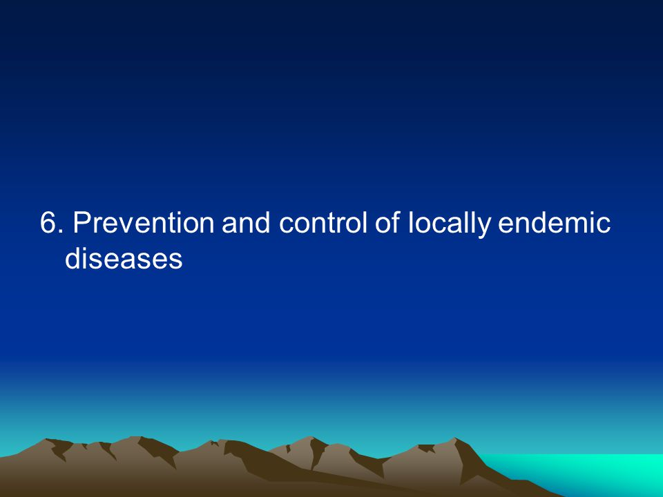 6. Prevention and control of locally endemic diseases