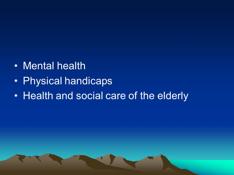 Mental health Physical handicaps Health and social care of the elderly