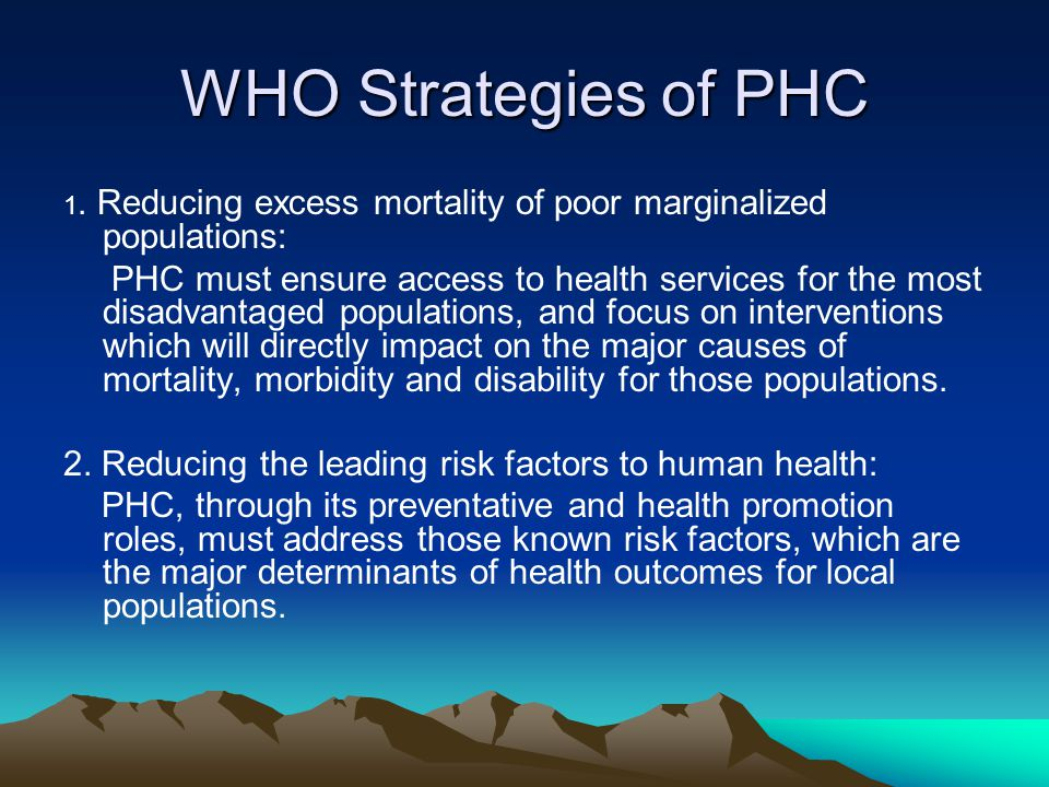 WHO Strategies of PHC 1. Reducing excess mortality of poor marginalized populations: