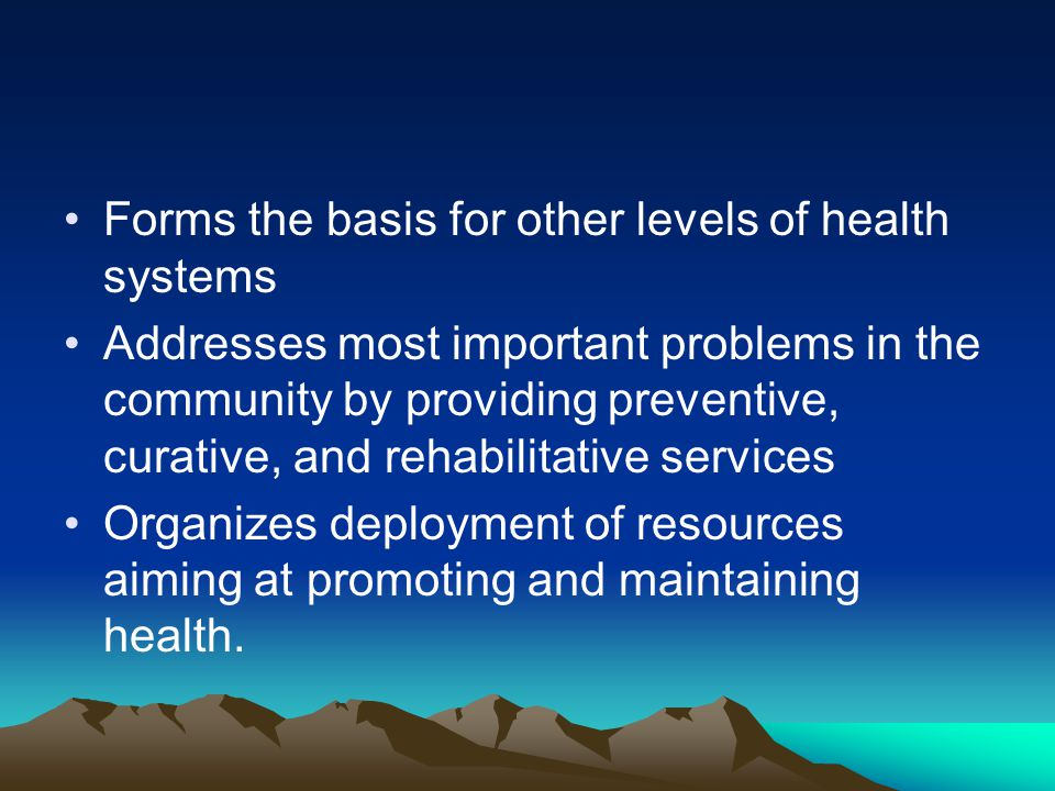 Forms the basis for other levels of health systems