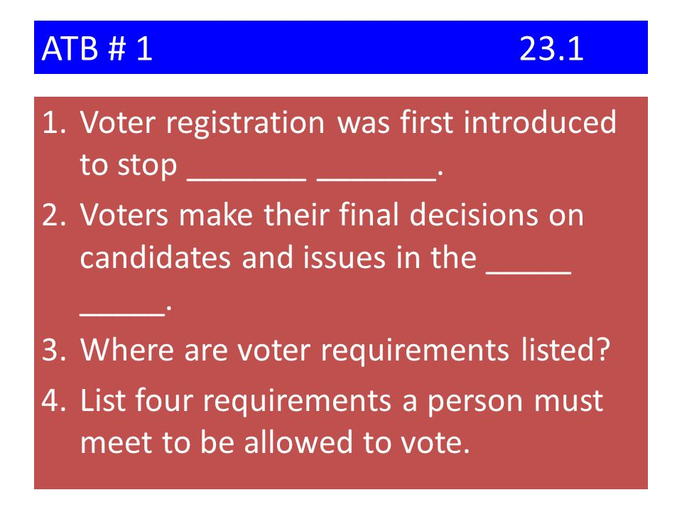 ATB # 1 23.1 Voter registration was first introduced to stop _______ _______.