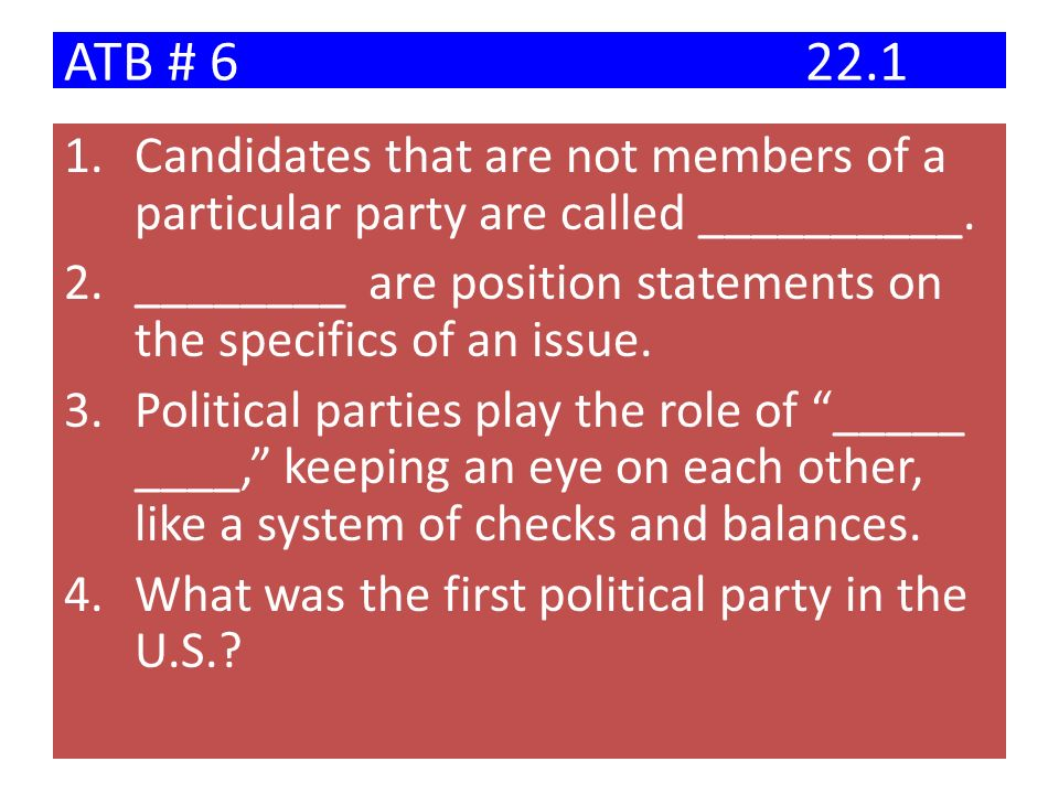 ATB # 6 22.1 Candidates that are not members of a particular party are called __________.