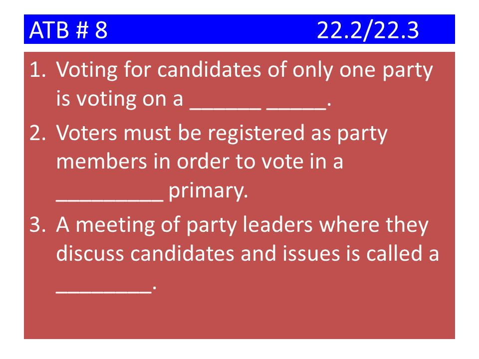 ATB # 8 22.2/22.3 Voting for candidates of only one party is voting on a ______ _____.