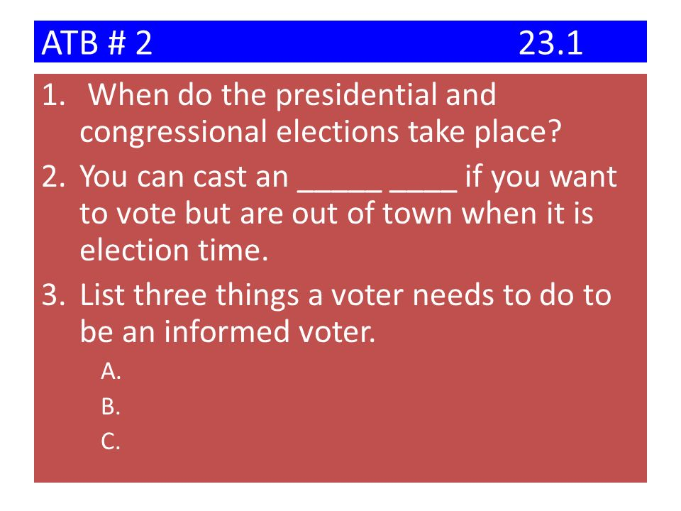 ATB # 2 23.1 When do the presidential and congressional elections take place