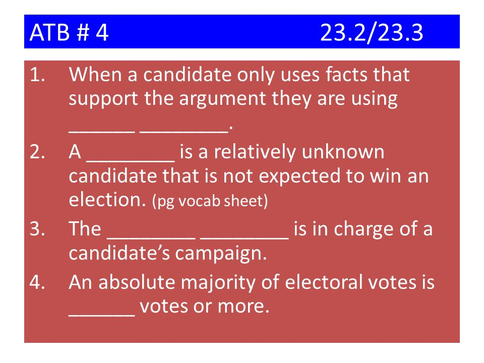 ATB # 4 23.2/23.3 When a candidate only uses facts that support the argument they are using ______ ________.