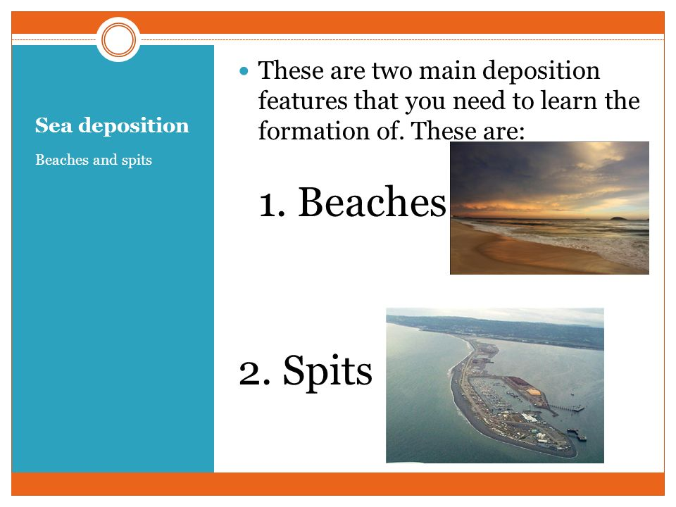 These are two main deposition features that you need to learn the formation of. These are: 1. Beaches