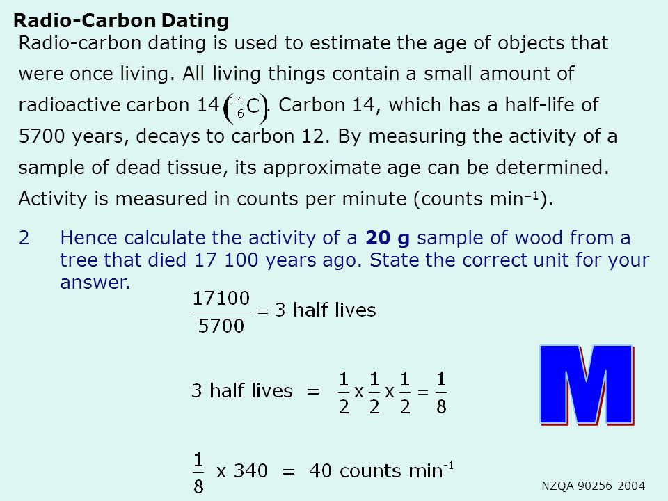 Radiocarbon dating is used to estimate the age of